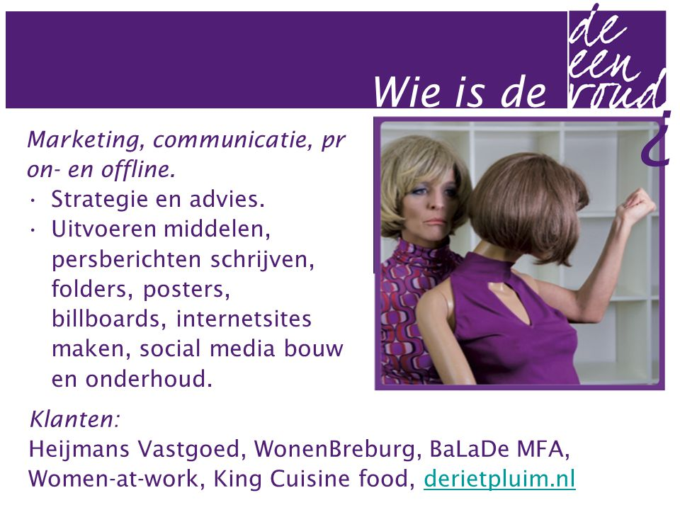 Wie is de . Marketing, communicatie, pr on- en offline.