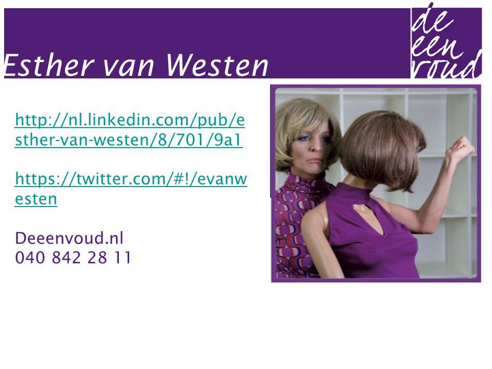 Esther van Westen http://nl.linkedin.com/pub/e sther-van-westen/8/701/9a1 https://twitter.com/#!/evanw esten Deeenvoud.nl 040 842 28 11