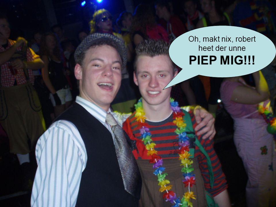Oh, makt nix, robert heet der unne PIEP MIG!!!