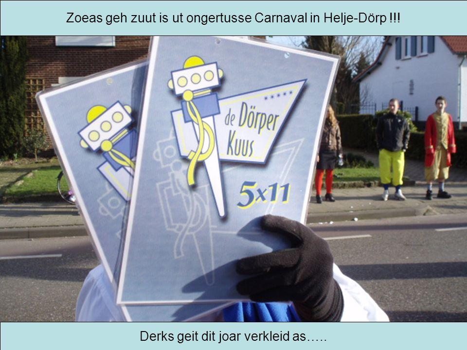 Zoeas geh zuut is ut ongertusse Carnaval in Helje-Dörp !!! Derks geit dit joar verkleid as…..