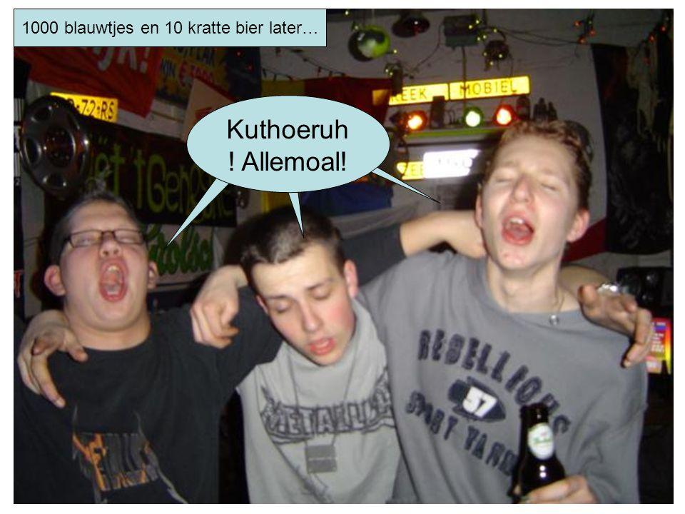 1000 blauwtjes en 10 kratte bier later… Kuthoeruh ! Allemoal!