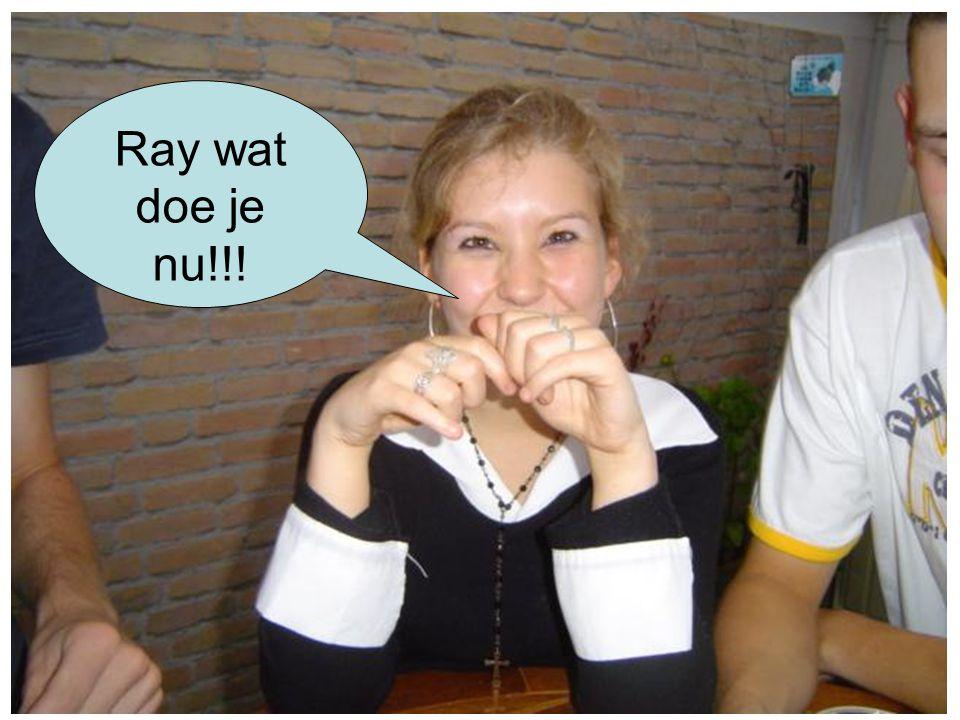 Ray wat doe je nu!!!