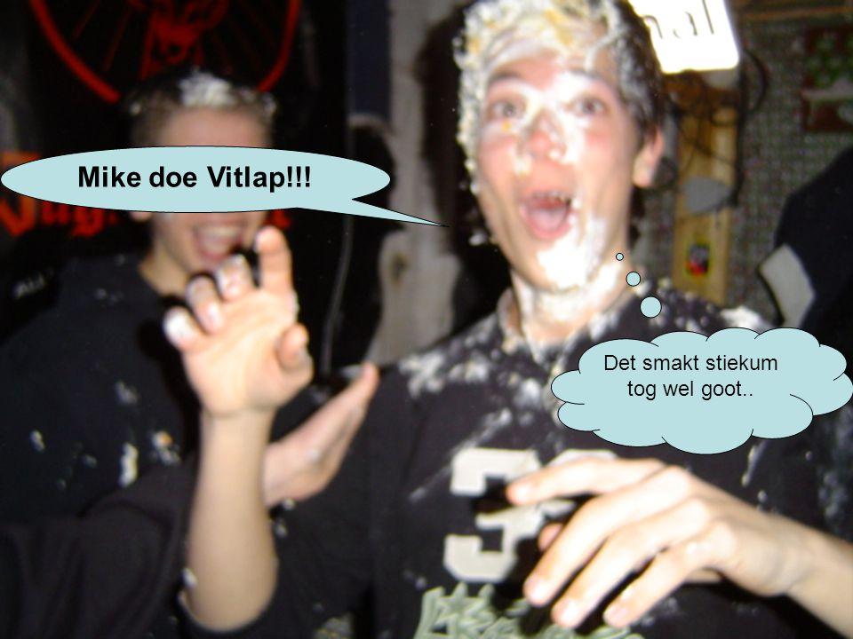 Det smakt stiekum tog wel goot.. Mike doe Vitlap!!!