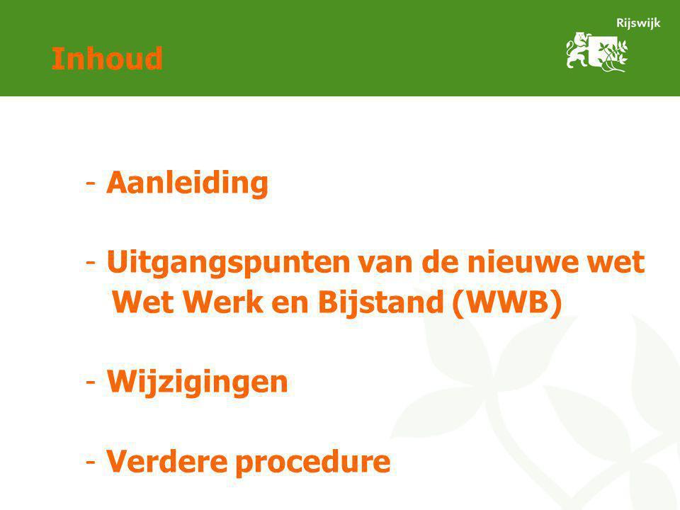 Inhoud -Aanleiding -Uitgangspunten van de nieuwe wet Wet Werk en Bijstand (WWB) -Wijzigingen -Verdere procedure