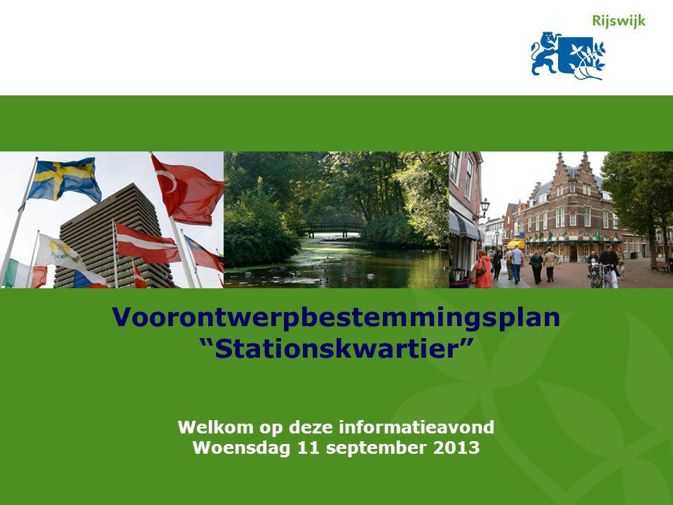 Voorontwerpbestemmingsplan Stationskwartier Welkom op deze informatieavond Woensdag 11 september 2013