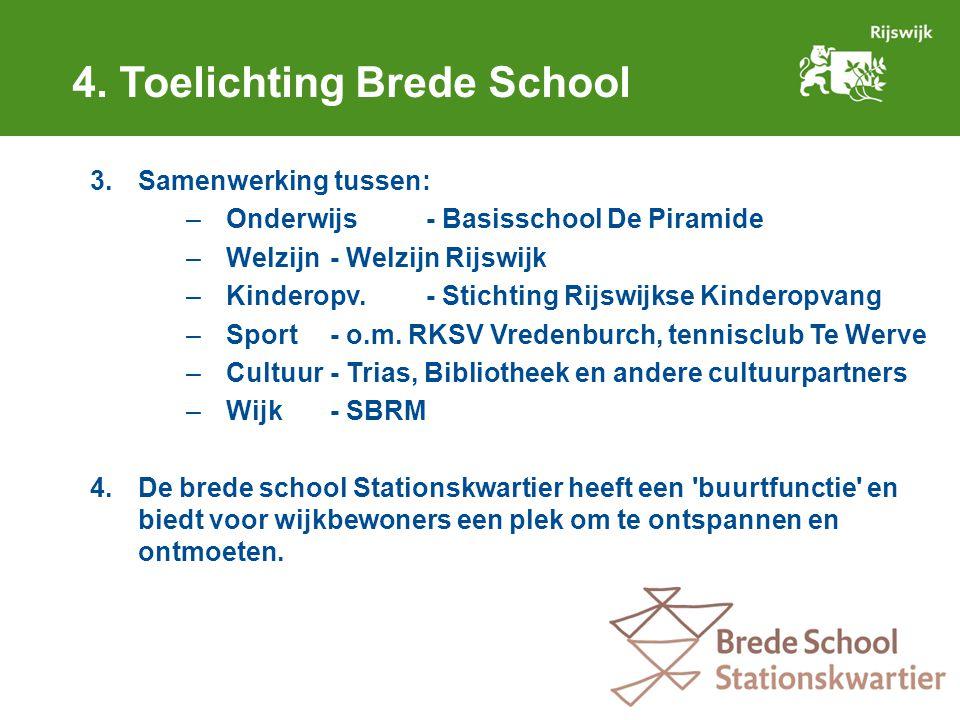 3.Samenwerking tussen: –Onderwijs- Basisschool De Piramide –Welzijn- Welzijn Rijswijk –Kinderopv.- Stichting Rijswijkse Kinderopvang –Sport- o.m.