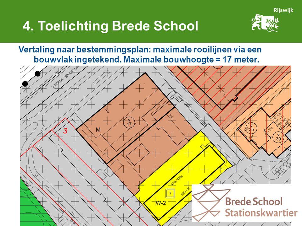 4. Toelichting Brede School Vertaling naar bestemmingsplan: maximale rooilijnen via een bouwvlak ingetekend. Maximale bouwhoogte = 17 meter.