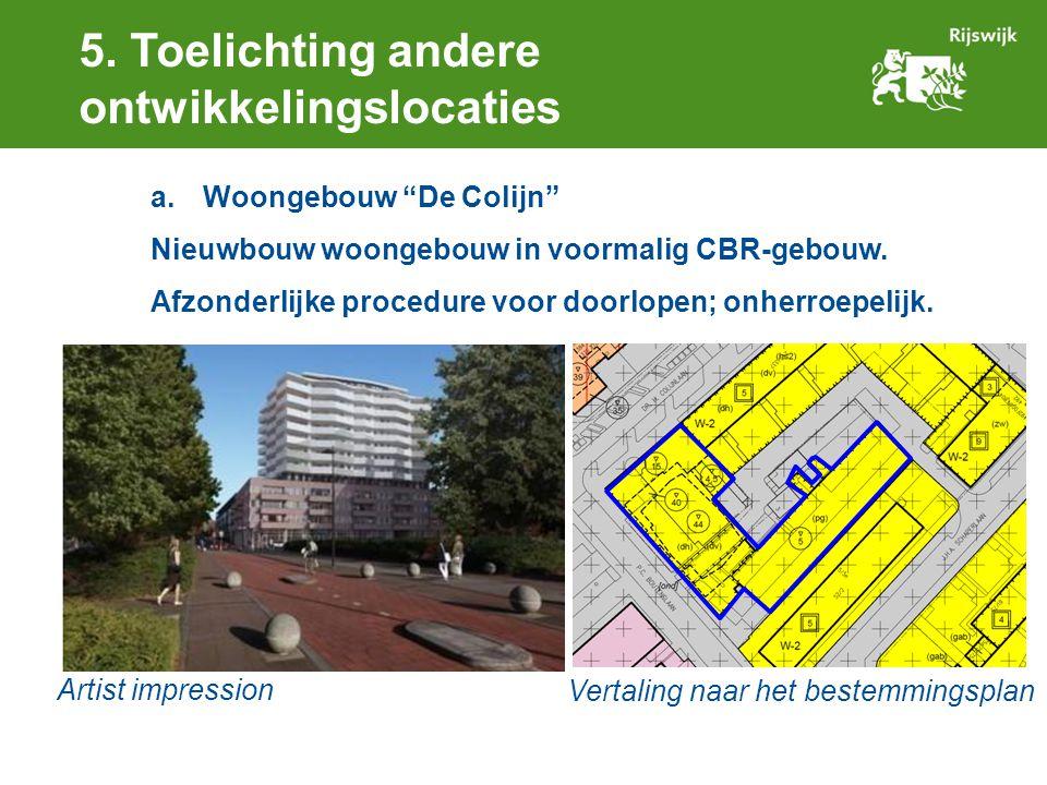"""5. Toelichting andere ontwikkelingslocaties a.Woongebouw """"De Colijn"""" Nieuwbouw woongebouw in voormalig CBR-gebouw. Afzonderlijke procedure voor doorlo"""