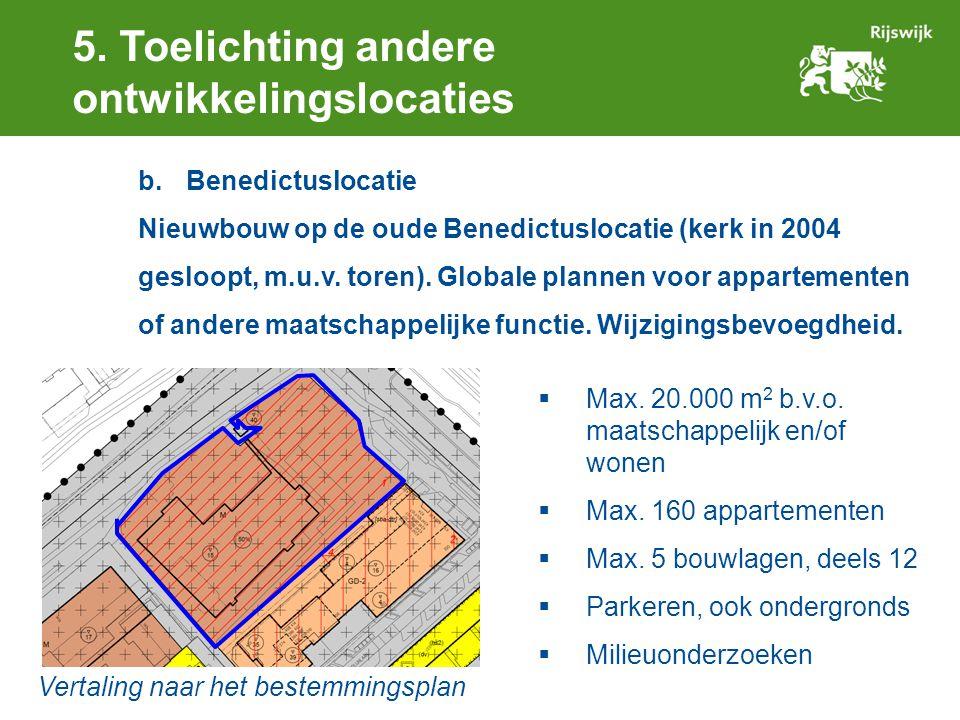 5. Toelichting andere ontwikkelingslocaties b.Benedictuslocatie Nieuwbouw op de oude Benedictuslocatie (kerk in 2004 gesloopt, m.u.v. toren). Globale