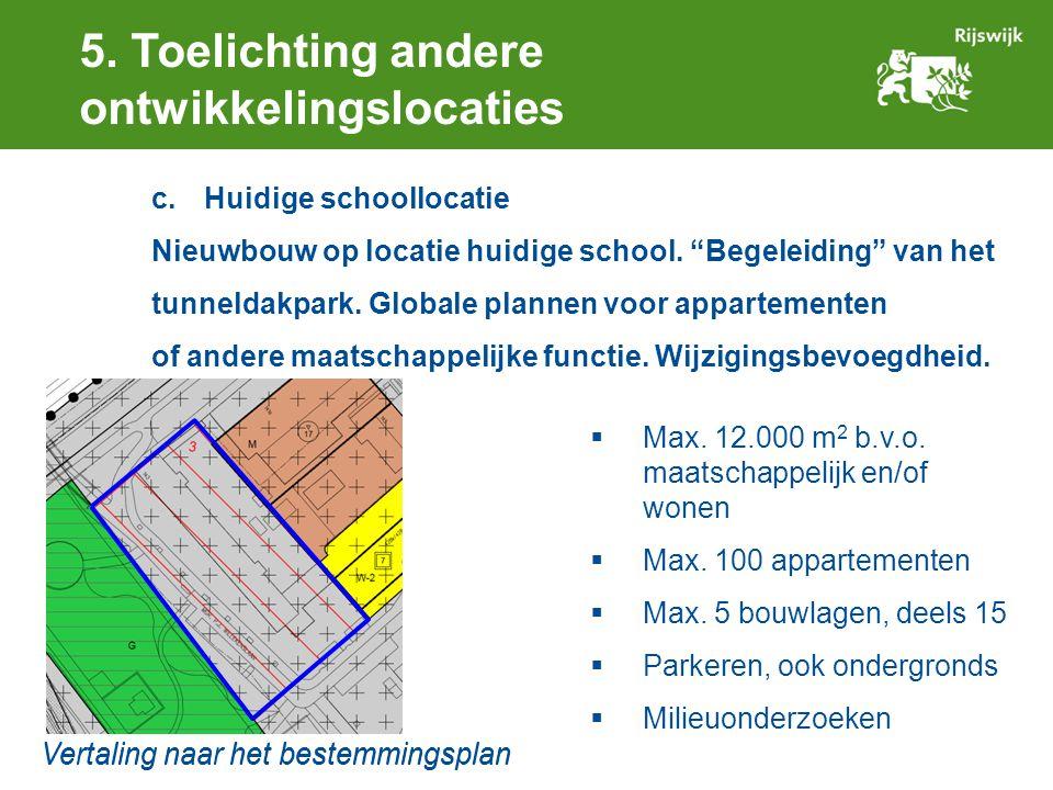 """5. Toelichting andere ontwikkelingslocaties c.Huidige schoollocatie Nieuwbouw op locatie huidige school. """"Begeleiding"""" van het tunneldakpark. Globale"""