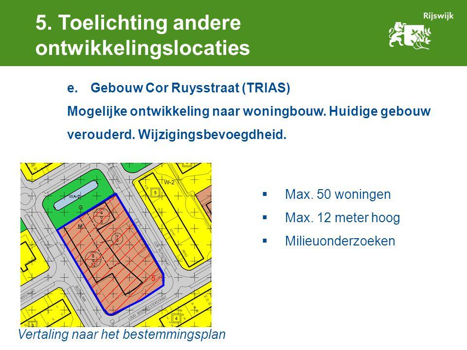 5. Toelichting andere ontwikkelingslocaties e.Gebouw Cor Ruysstraat (TRIAS) Mogelijke ontwikkeling naar woningbouw. Huidige gebouw verouderd. Wijzigin
