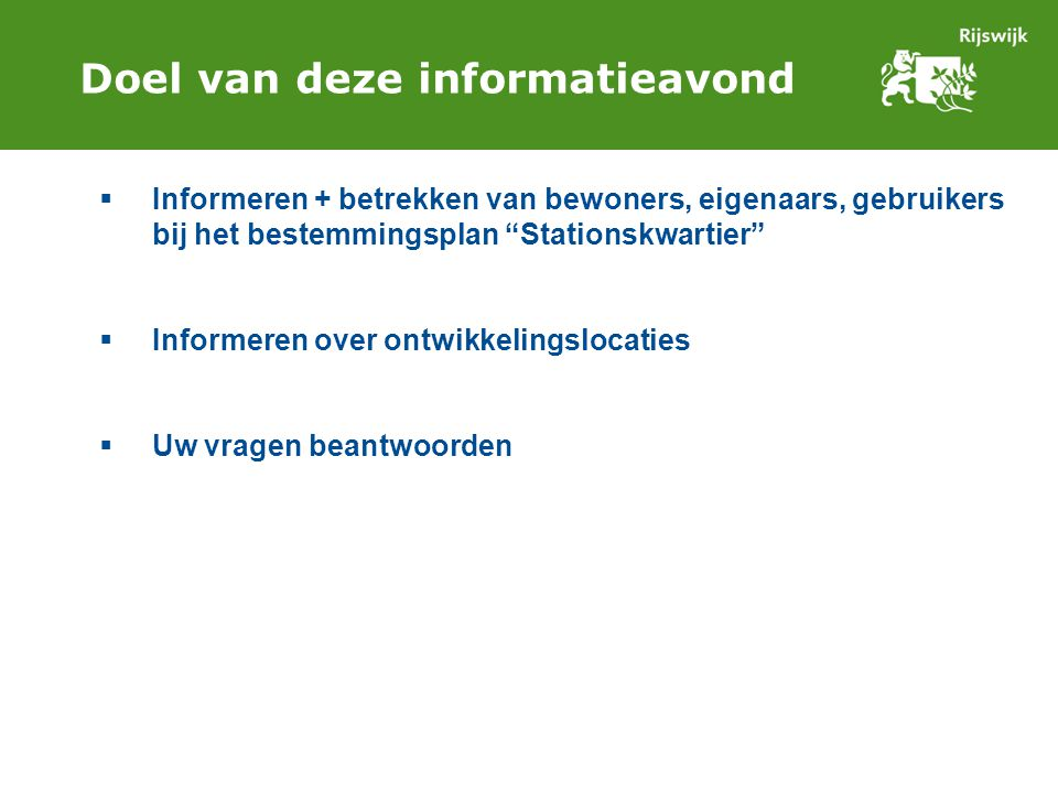 Doel van deze informatieavond  Informeren + betrekken van bewoners, eigenaars, gebruikers bij het bestemmingsplan Stationskwartier  Informeren over ontwikkelingslocaties  Uw vragen beantwoorden
