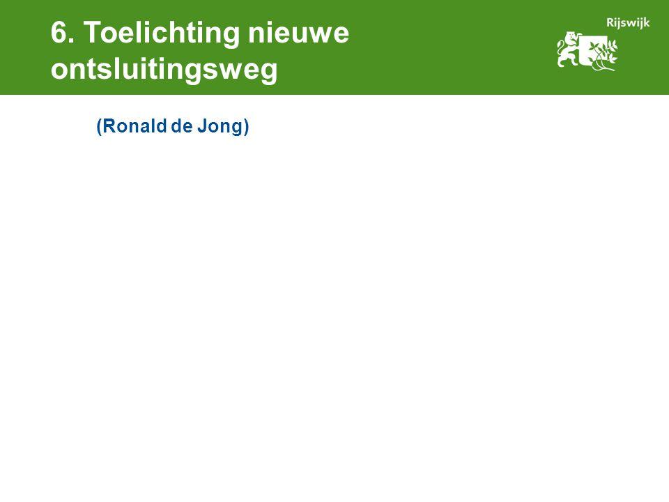 6. Toelichting nieuwe ontsluitingsweg (Ronald de Jong)