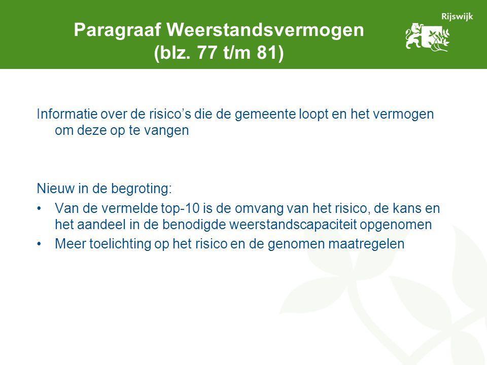 Paragraaf Weerstandsvermogen (blz. 77 t/m 81) Informatie over de risico's die de gemeente loopt en het vermogen om deze op te vangen Nieuw in de begro