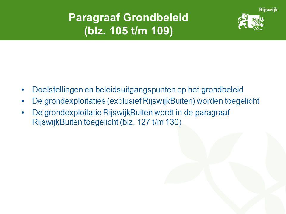 Paragraaf Grondbeleid (blz. 105 t/m 109) Doelstellingen en beleidsuitgangspunten op het grondbeleid De grondexploitaties (exclusief RijswijkBuiten) wo