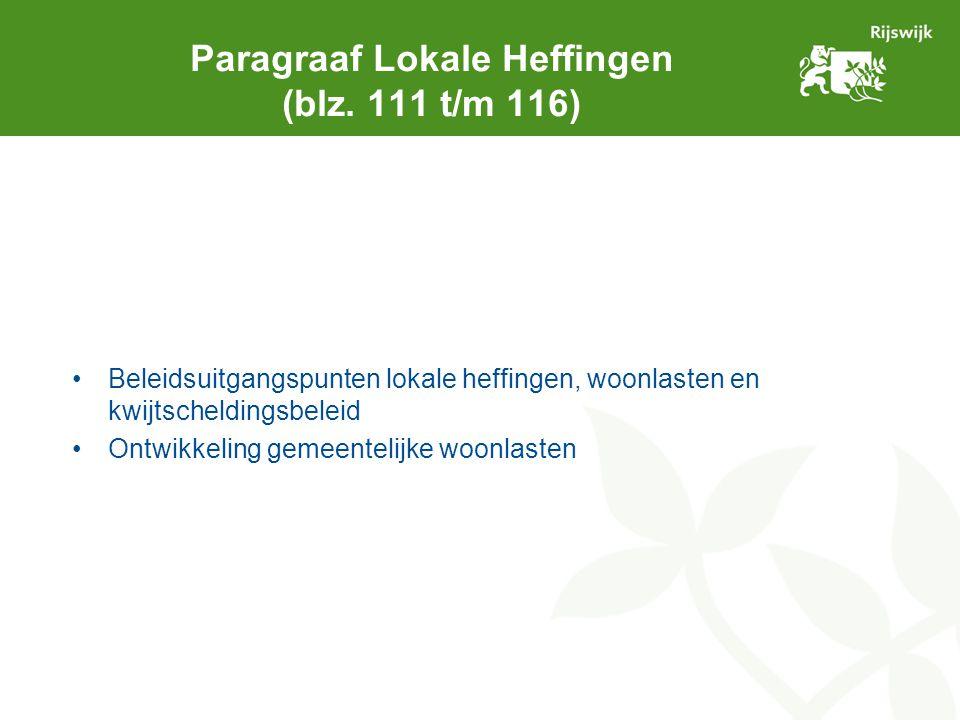 Paragraaf Lokale Heffingen (blz. 111 t/m 116) Beleidsuitgangspunten lokale heffingen, woonlasten en kwijtscheldingsbeleid Ontwikkeling gemeentelijke w