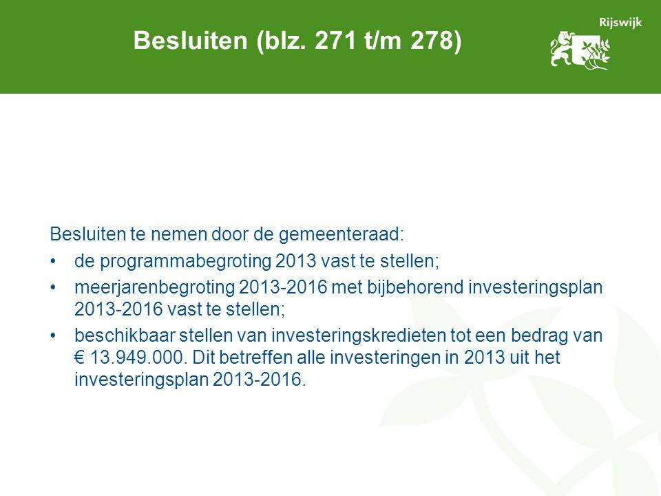 Besluiten (blz. 271 t/m 278) Besluiten te nemen door de gemeenteraad: de programmabegroting 2013 vast te stellen; meerjarenbegroting 2013-2016 met bij