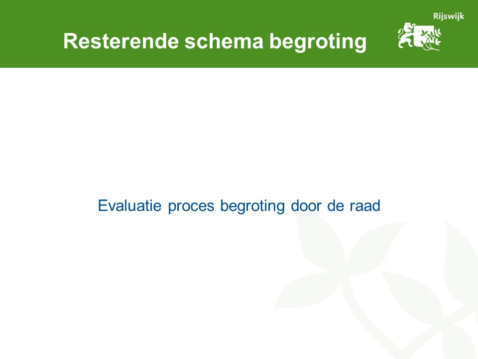 Resterende schema begroting Evaluatie proces begroting door de raad