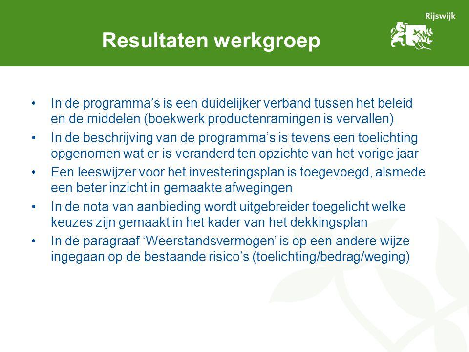 Resultaten werkgroep In de programma's is een duidelijker verband tussen het beleid en de middelen (boekwerk productenramingen is vervallen) In de bes