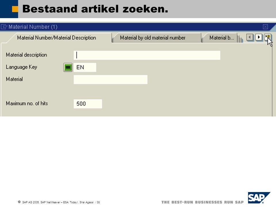  SAP AG 2005, SAP NetWeaver – ESA: Today!, Shai Agassi / 38 Bestaand artikel zoeken.