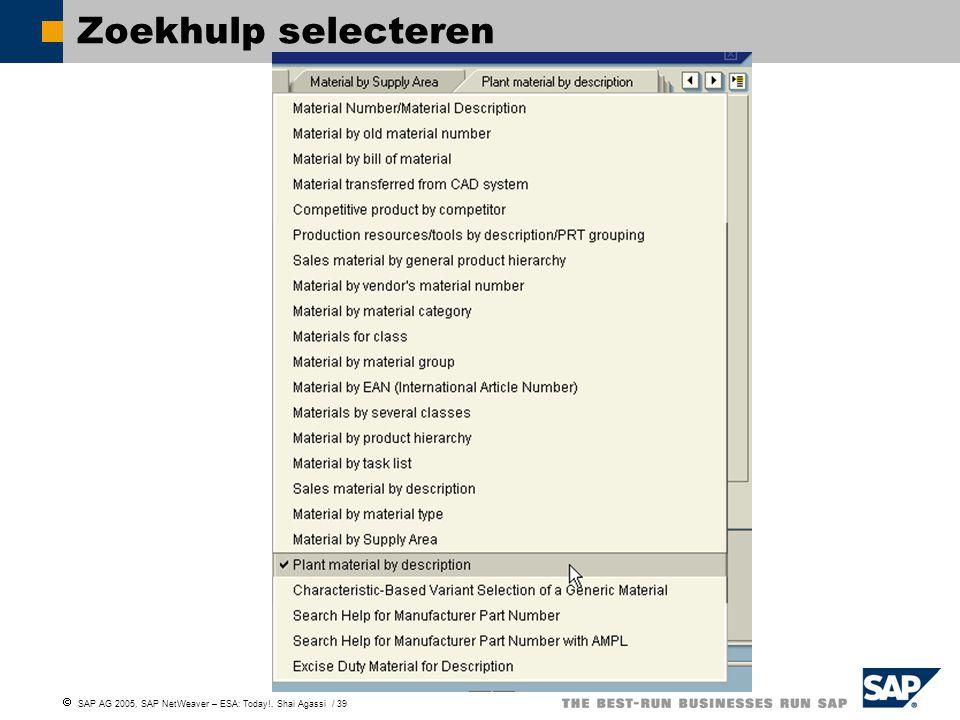  SAP AG 2005, SAP NetWeaver – ESA: Today!, Shai Agassi / 39 Zoekhulp selecteren