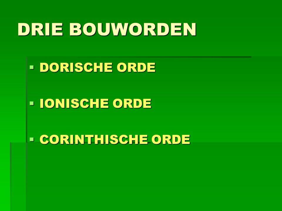 DRIE BOUWORDEN  DORISCHE ORDE  IONISCHE ORDE  CORINTHISCHE ORDE