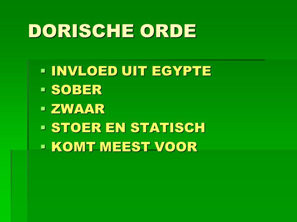 DORISCHE ORDE  INVLOED UIT EGYPTE  SOBER  ZWAAR  STOER EN STATISCH  KOMT MEEST VOOR