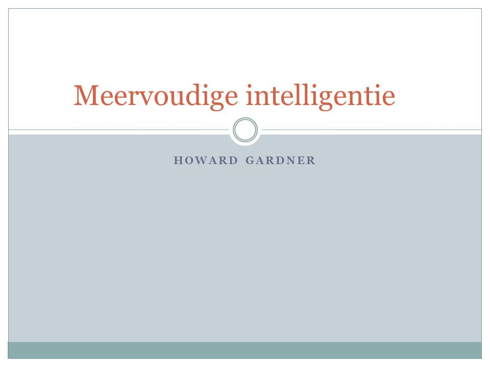 HOWARD GARDNER Meervoudige intelligentie