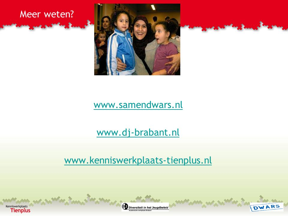 Meer weten www.samendwars.nl www.dj-brabant.nl www.kenniswerkplaats-tienplus.nl