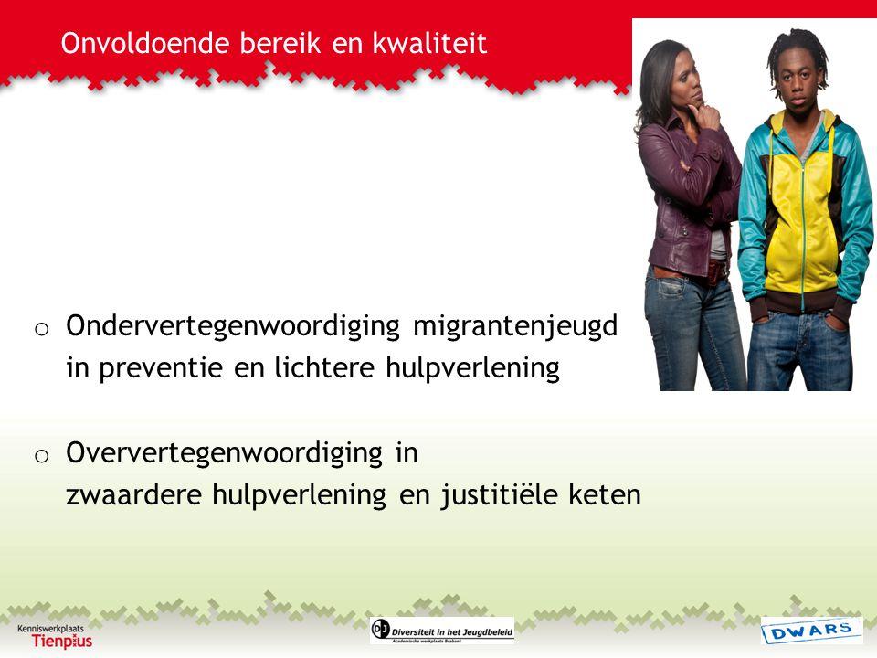 Onvoldoende bereik en kwaliteit o Ondervertegenwoordiging migrantenjeugd in preventie en lichtere hulpverlening o Oververtegenwoordiging in zwaardere hulpverlening en justitiële keten