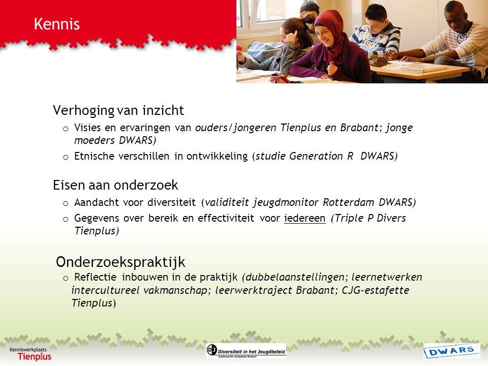 Kennis Verhoging van inzicht o Visies en ervaringen van ouders/jongeren Tienplus en Brabant; jonge moeders DWARS) o Etnische verschillen in ontwikkeli