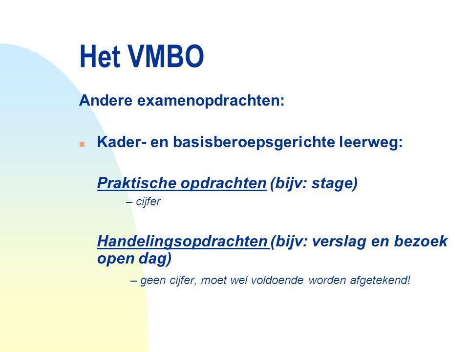 Het VMBO Andere examenopdrachten: n Kader- en basisberoepsgerichte leerweg: Praktische opdrachten (bijv: stage) – cijfer Handelingsopdrachten (bijv: v