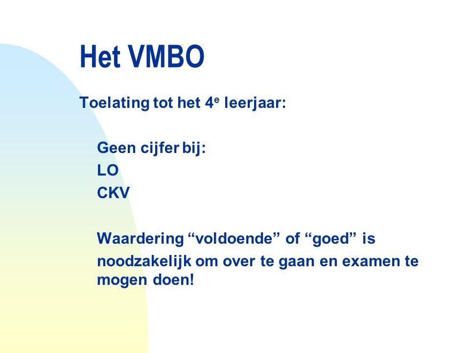 """Het VMBO Toelating tot het 4 e leerjaar: € Geen cijfer bij: LO CKV Waardering """"voldoende"""" of """"goed"""" is noodzakelijk om over te gaan en examen te mogen"""