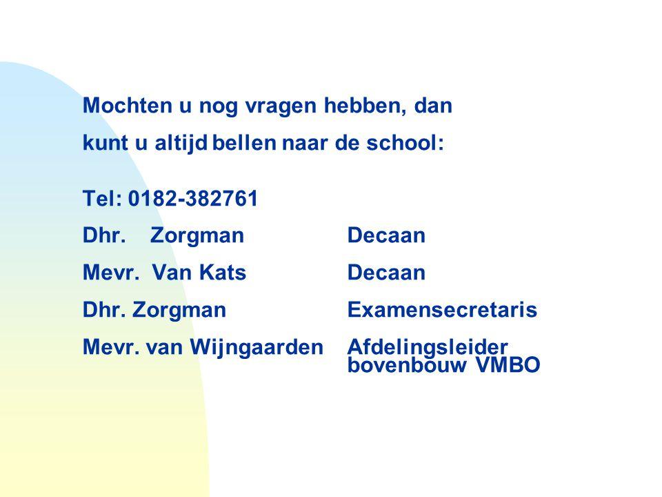 Mochten u nog vragen hebben, dan kunt u altijd bellen naar de school: Tel: 0182-382761 Dhr. Zorgman Decaan Mevr. Van Kats Decaan Dhr. ZorgmanExamensec