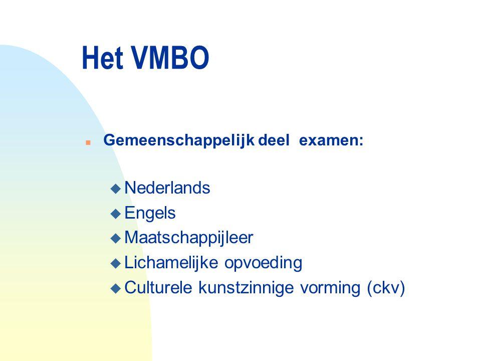 Het VMBO n Gemeenschappelijk deel examen: u Nederlands u Engels u Maatschappijleer u Lichamelijke opvoeding u Culturele kunstzinnige vorming (ckv)
