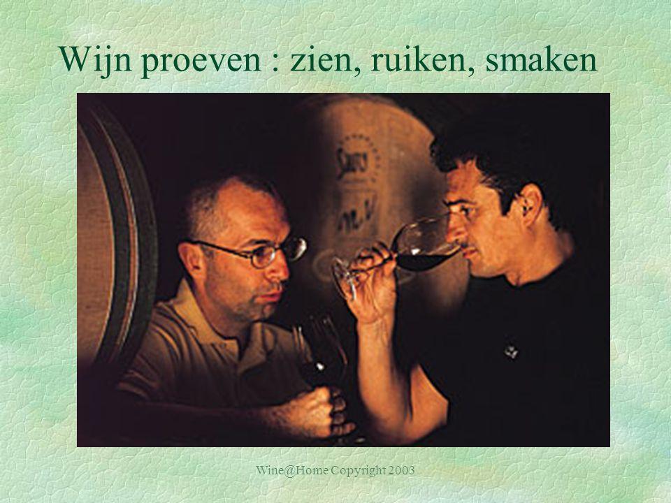 Wine@Home Copyright 2003 Wijn proeven : zien, ruiken, smaken