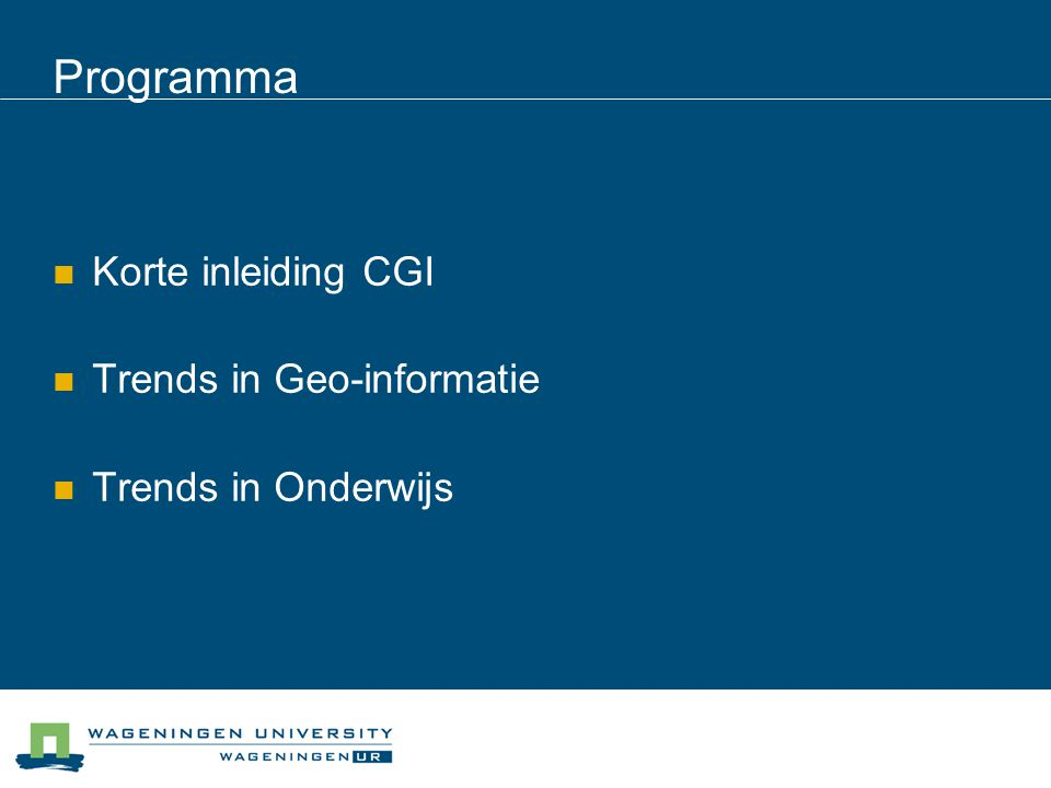 Programma Korte inleiding CGI Trends in Geo-informatie Trends in Onderwijs