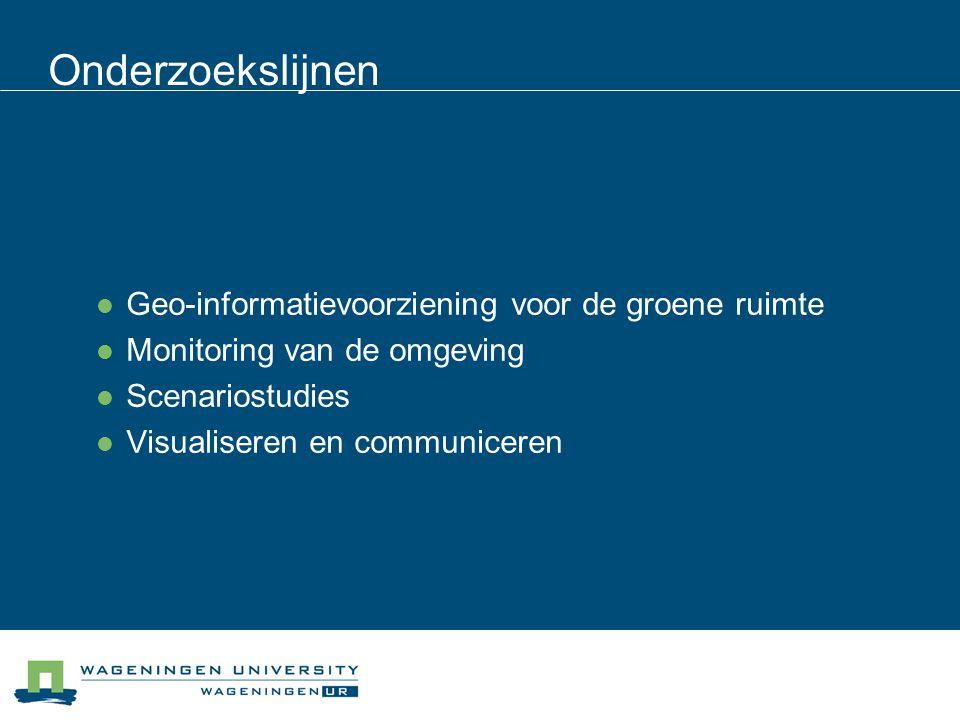 Onderzoekslijnen Geo-informatievoorziening voor de groene ruimte Monitoring van de omgeving Scenariostudies Visualiseren en communiceren