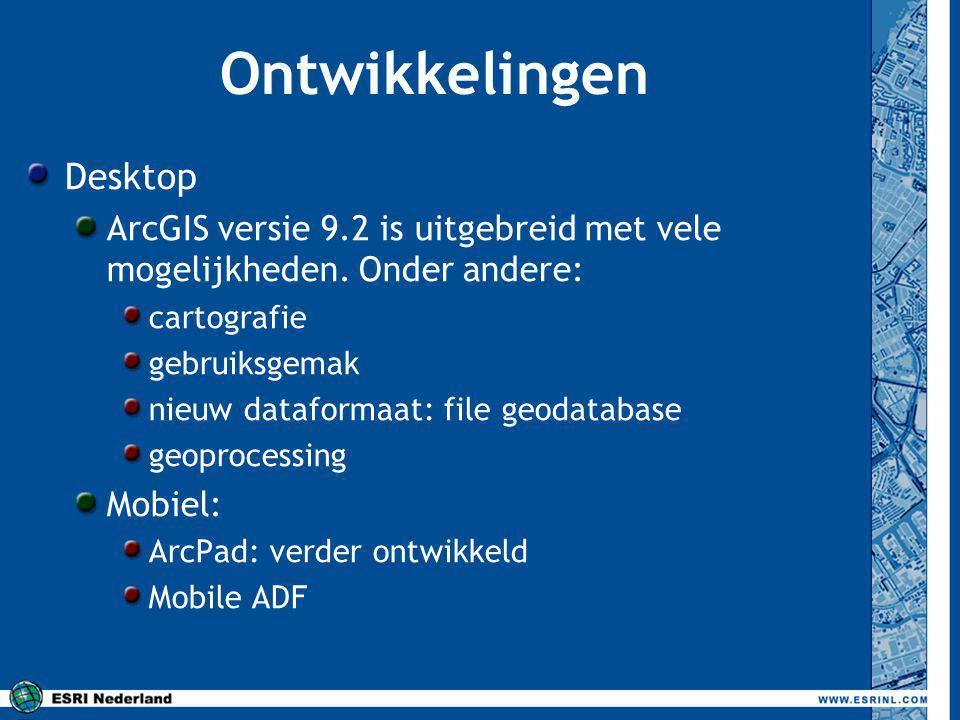 Ontwikkelingen Desktop ArcGIS versie 9.2 is uitgebreid met vele mogelijkheden.