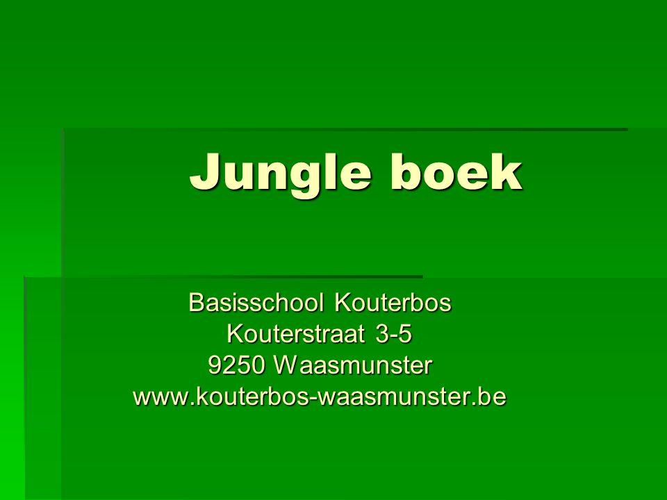 Jungle boek Basisschool Kouterbos Kouterstraat 3-5 9250 Waasmunster www.kouterbos-waasmunster.be