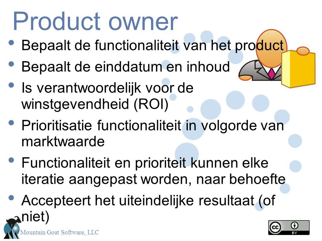 Mountain Goat Software, LLC Product owner Bepaalt de functionaliteit van het product Bepaalt de einddatum en inhoud Is verantwoordelijk voor de winstg