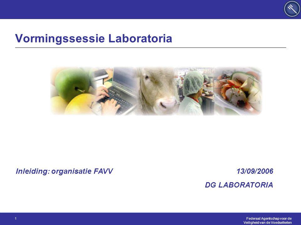 Federaal Agentschap voor de Veiligheid van de Voedselketen 1 Vormingssessie Laboratoria 13/09/2006 DG LABORATORIA Inleiding: organisatie FAVV