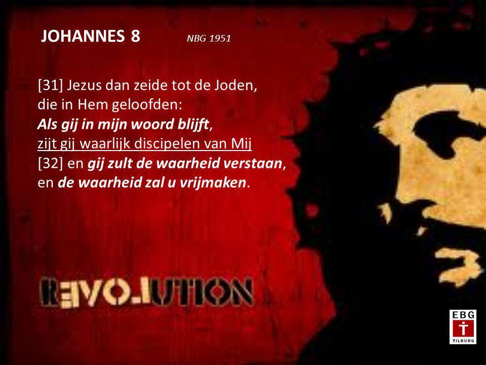 [31] Jezus dan zeide tot de Joden, die in Hem geloofden: Als gij in mijn woord blijft, zijt gij waarlijk discipelen van Mij [32] en gij zult de waarheid verstaan, en de waarheid zal u vrijmaken.