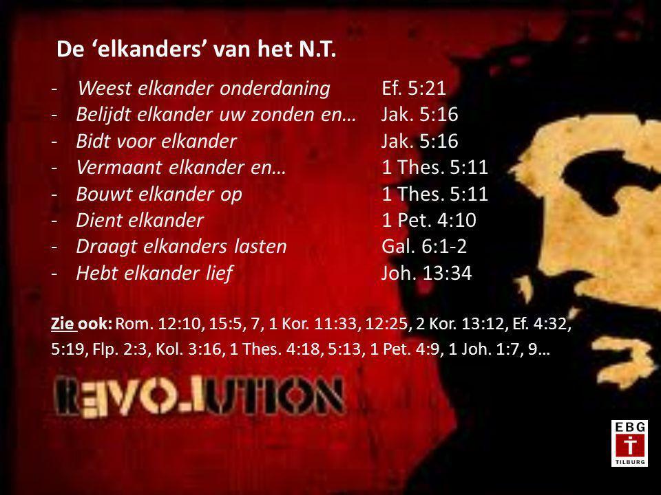 - Weest elkander onderdaningEf.5:21 -Belijdt elkander uw zonden en…Jak.