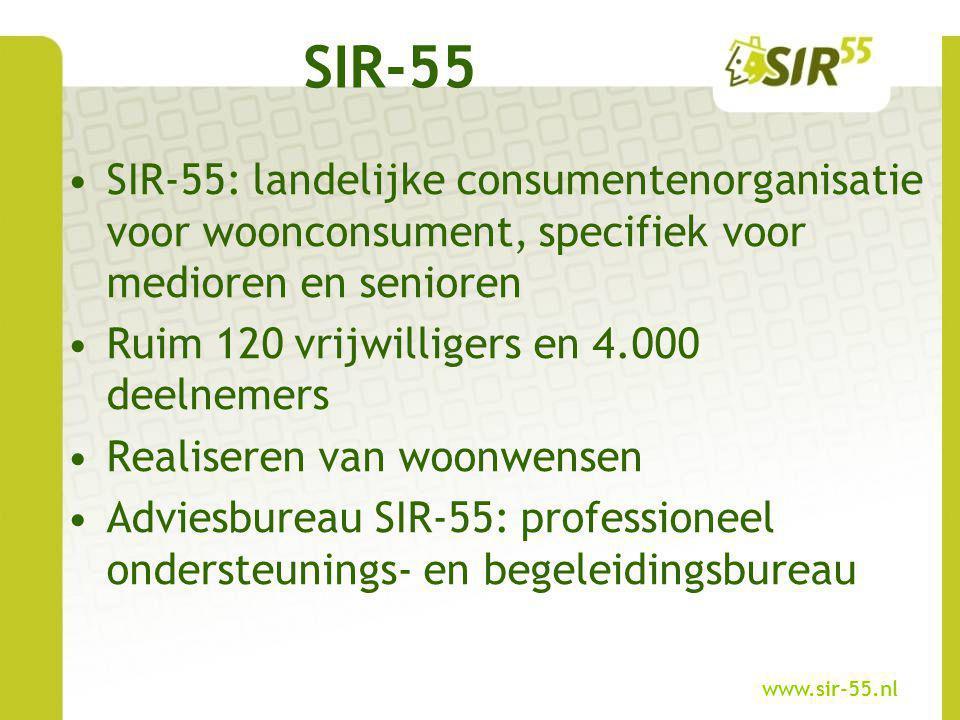 SIR-55: landelijke consumentenorganisatie voor woonconsument, specifiek voor medioren en senioren Ruim 120 vrijwilligers en 4.000 deelnemers Realisere