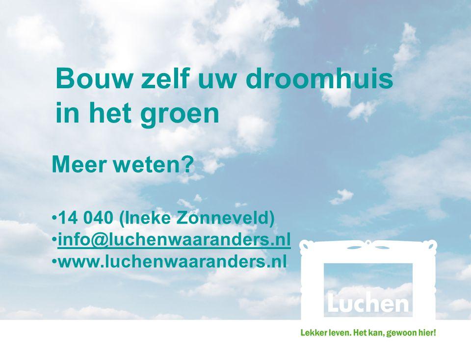 Bouw zelf uw droomhuis in het groen Meer weten? 14 040 (Ineke Zonneveld) info@luchenwaaranders.nl www.luchenwaaranders.nl