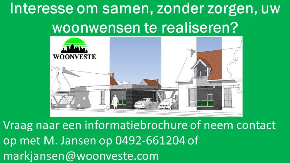 Interesse om samen, zonder zorgen, uw woonwensen te realiseren? Vraag naar een informatiebrochure of neem contact op met M. Jansen op 0492-661204 of m