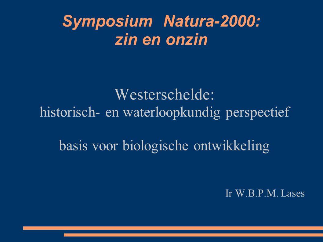 Symposium Natura-2000: zin en onzin Westerschelde: historisch- en waterloopkundig perspectief basis voor biologische ontwikkeling Ir W.B.P.M.