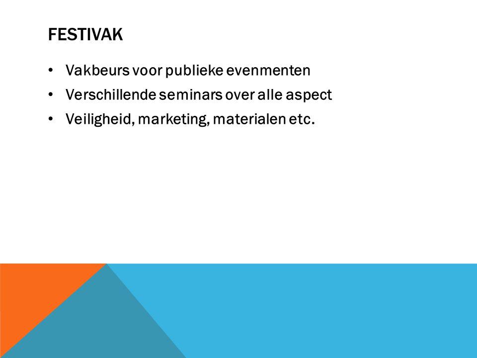 FESTIVAK Vakbeurs voor publieke evenmenten Verschillende seminars over alle aspect Veiligheid, marketing, materialen etc.