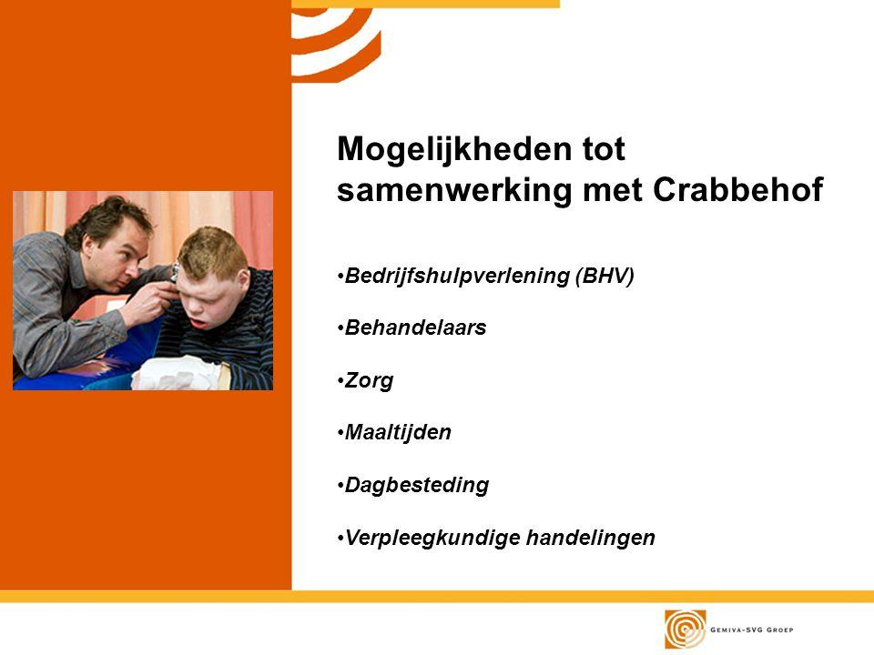 Mogelijkheden tot samenwerking met Crabbehof Bedrijfshulpverlening (BHV) Behandelaars Zorg Maaltijden Dagbesteding Verpleegkundige handelingen